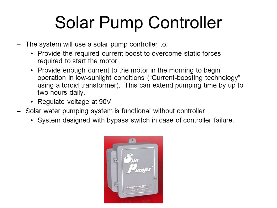 Solar Pump Controller The system will use a solar pump controller to: