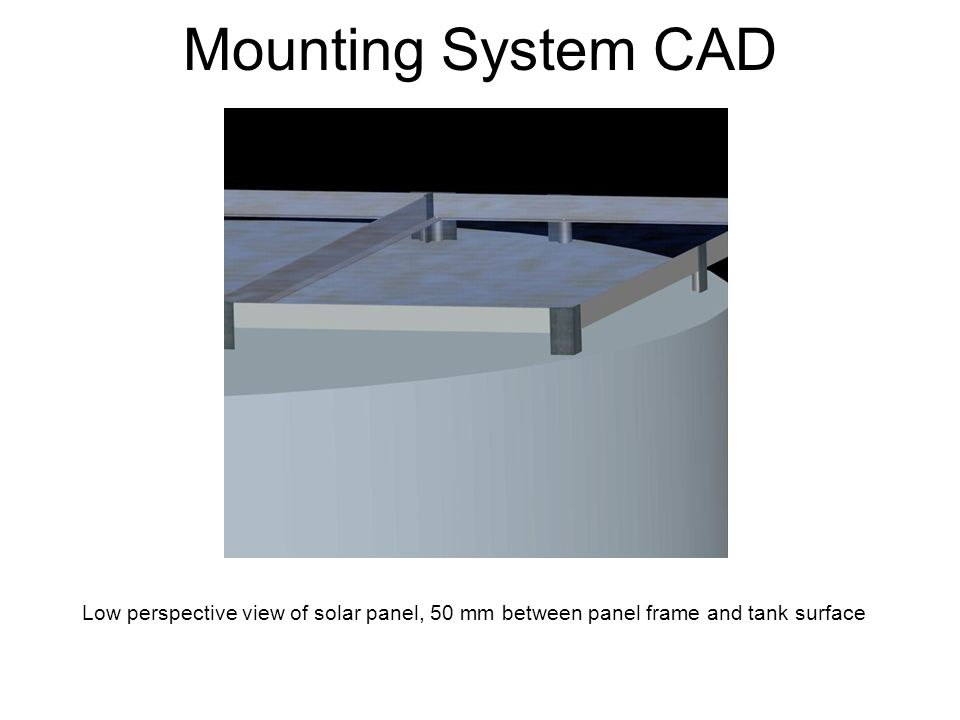 Mounting System CAD Low perspective view of solar panel, 50 mm between panel frame and tank surface