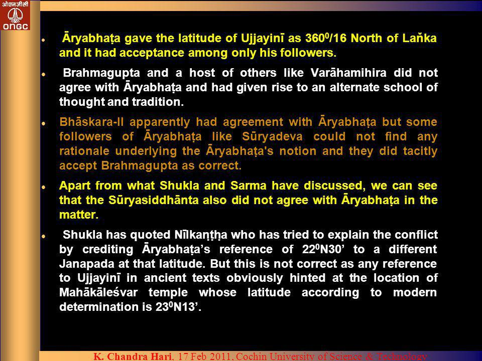 Āryabhata gave the latitude of Ujjayinī as 3600/16 North of Laňka and it had acceptance among only his followers.