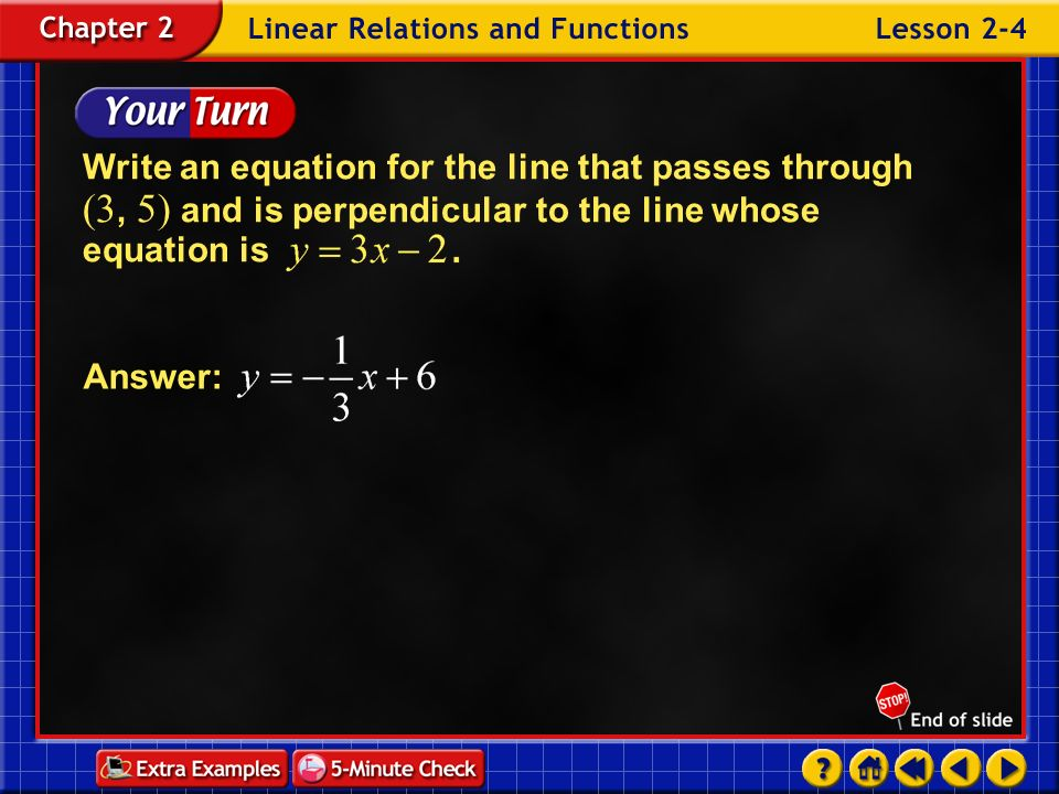 Write an equation for the line that passes through (3, 5) and is perpendicular to the line whose equation is