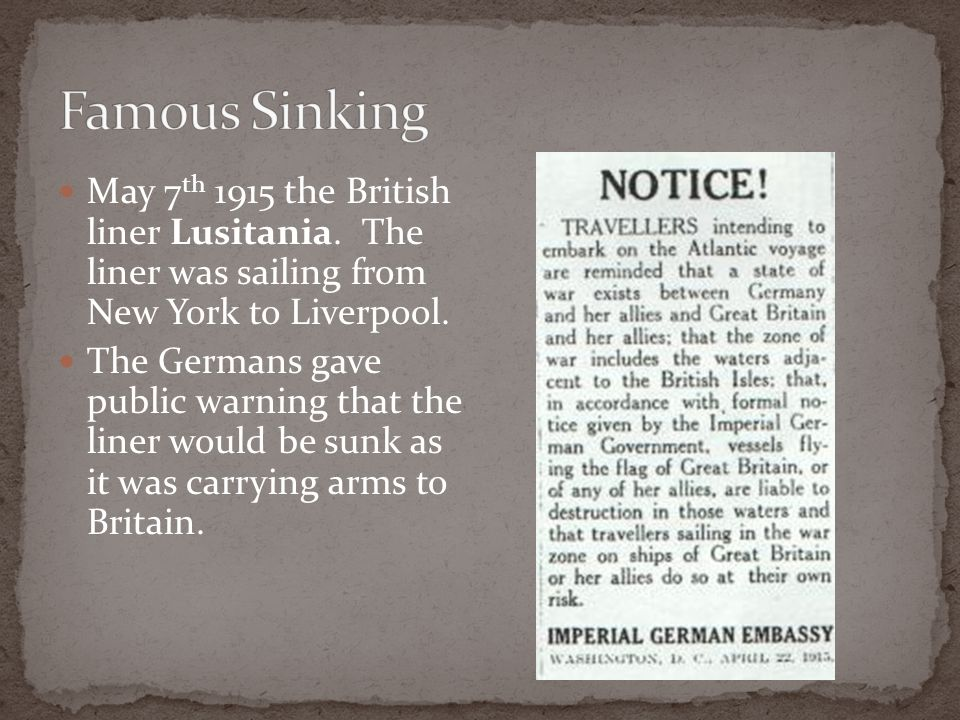 Famous Sinking May 7th 1915 the British liner Lusitania. The liner was sailing from New York to Liverpool.