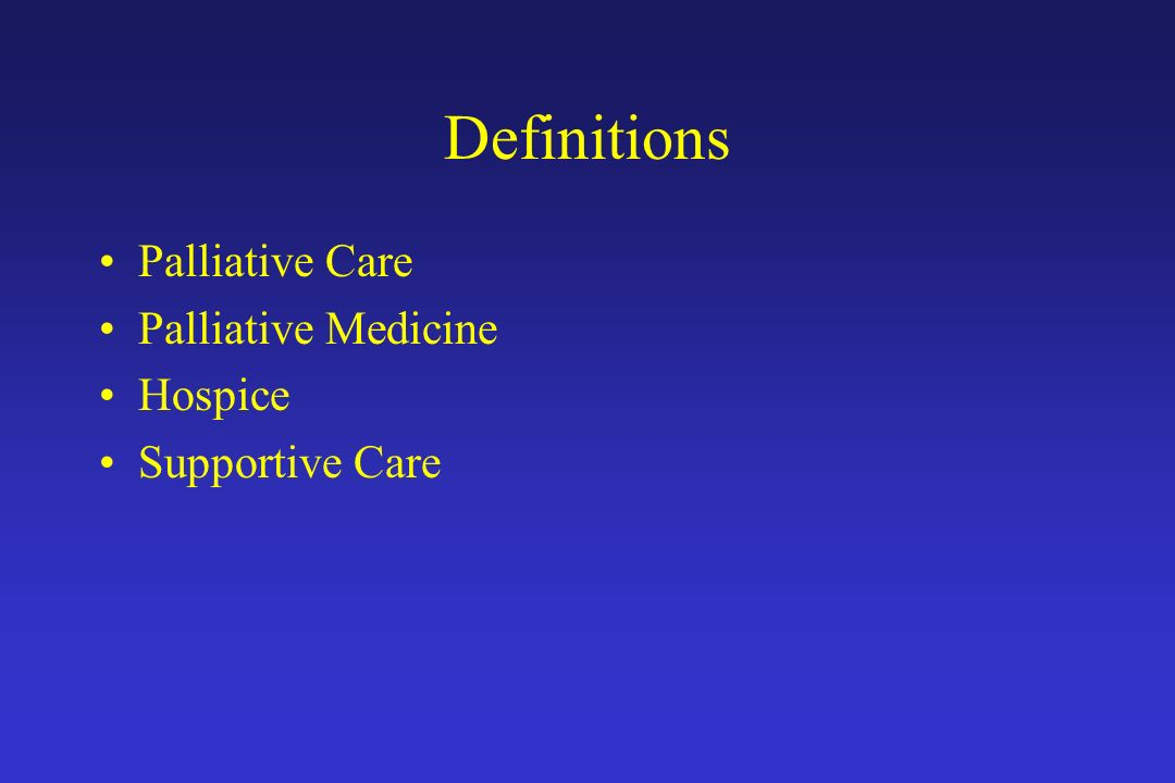 Definitions Palliative Care Palliative Medicine Hospice