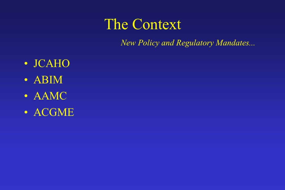 The Context JCAHO ABIM AAMC ACGME
