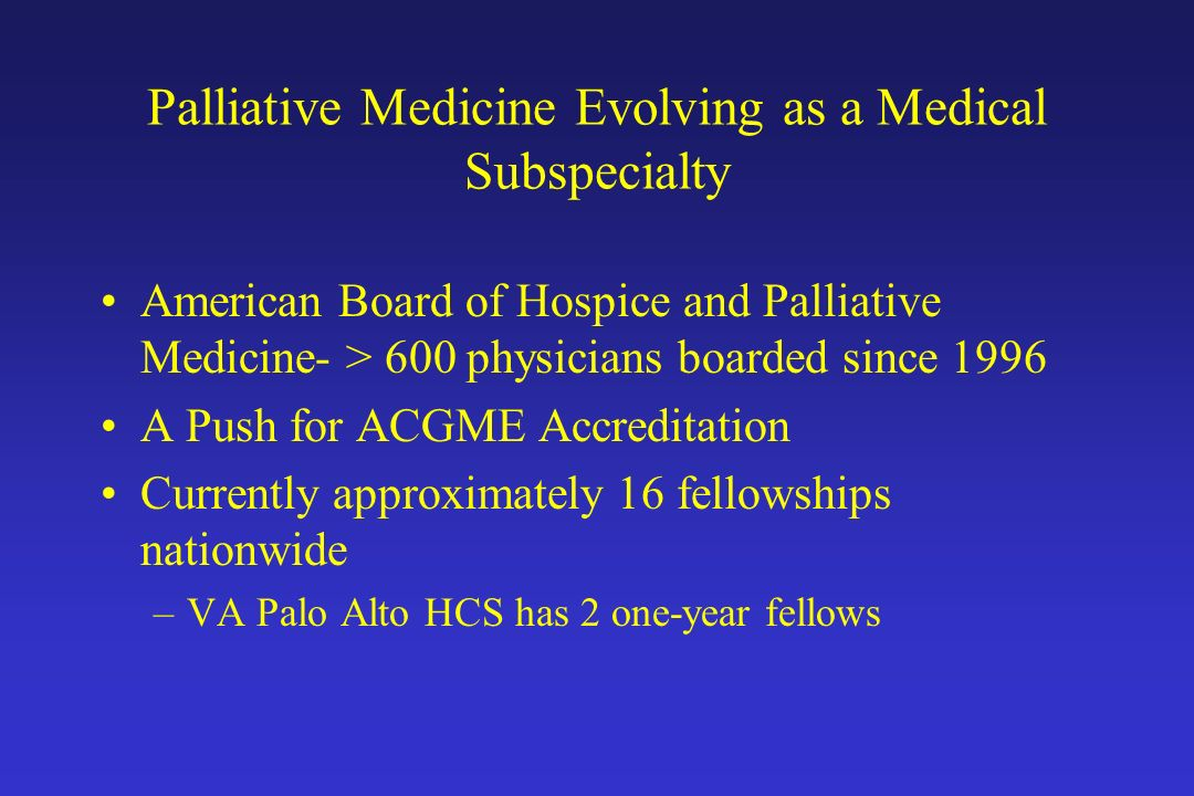 Palliative Medicine Evolving as a Medical Subspecialty