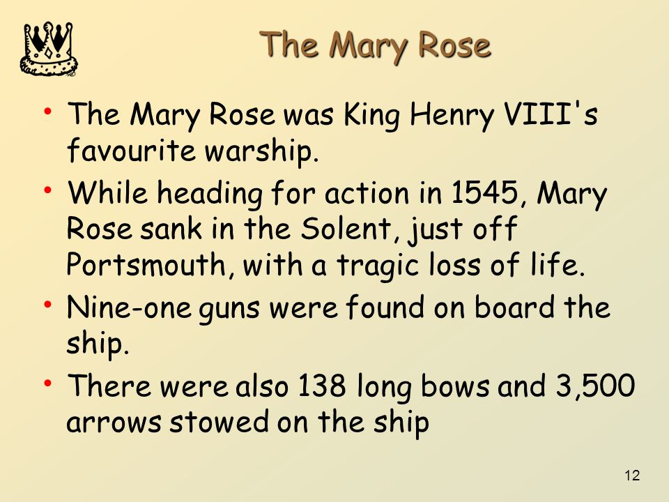 The Mary Rose The Mary Rose was King Henry VIII s favourite warship.