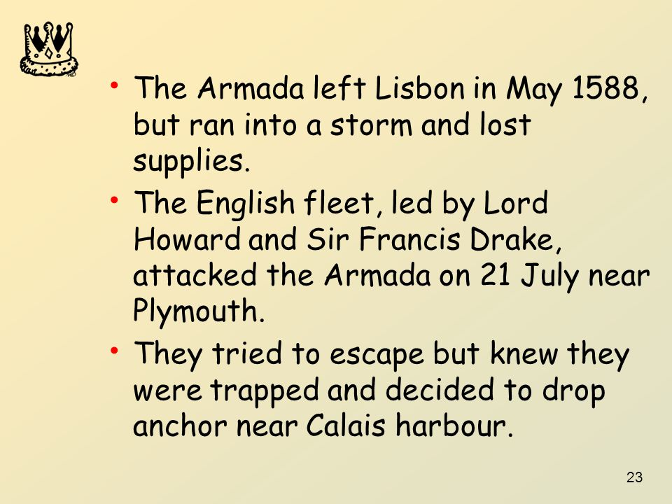 The Armada left Lisbon in May 1588, but ran into a storm and lost supplies.