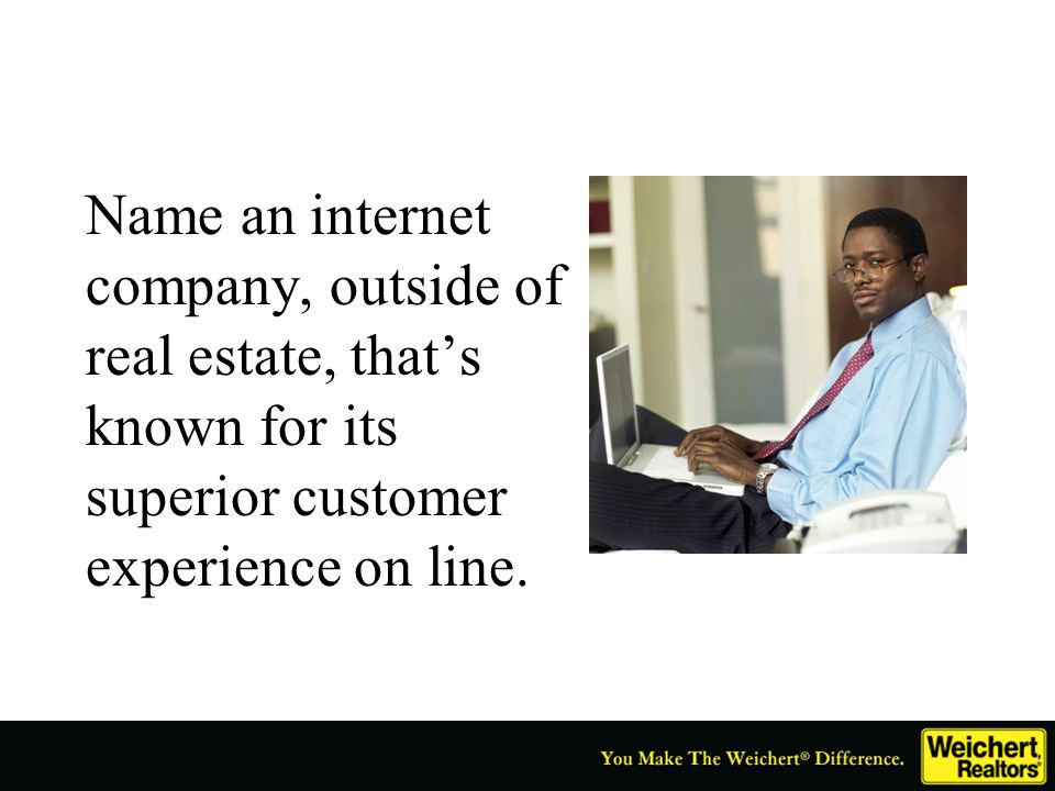 Name an internet company, outside of real estate, that's known for its superior customer experience on line.
