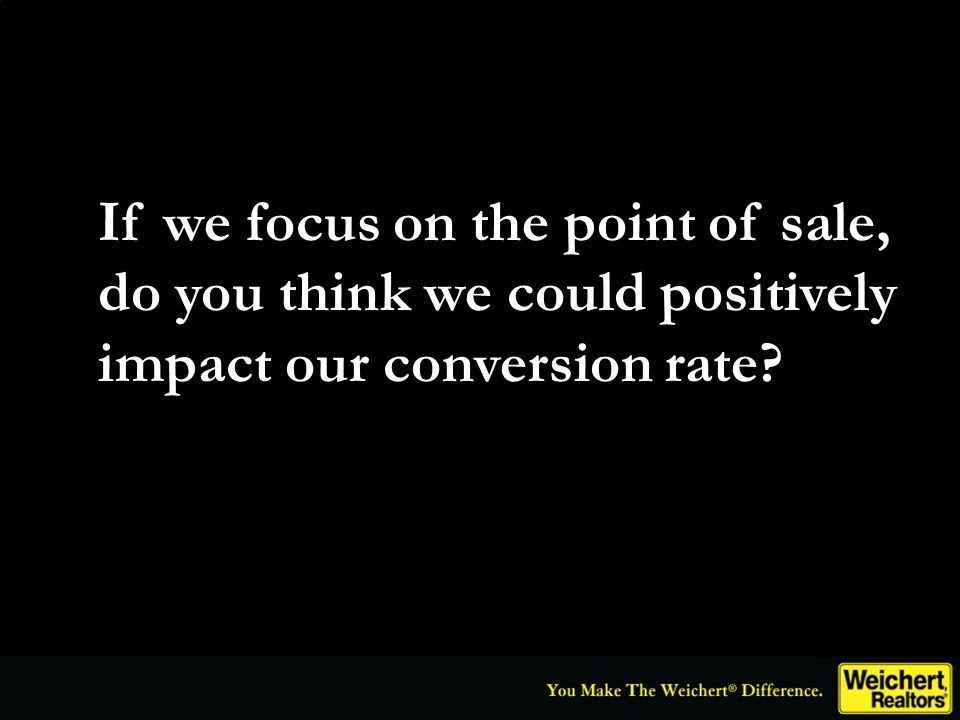 If we focus on the point of sale, do you think we could positively impact our conversion rate