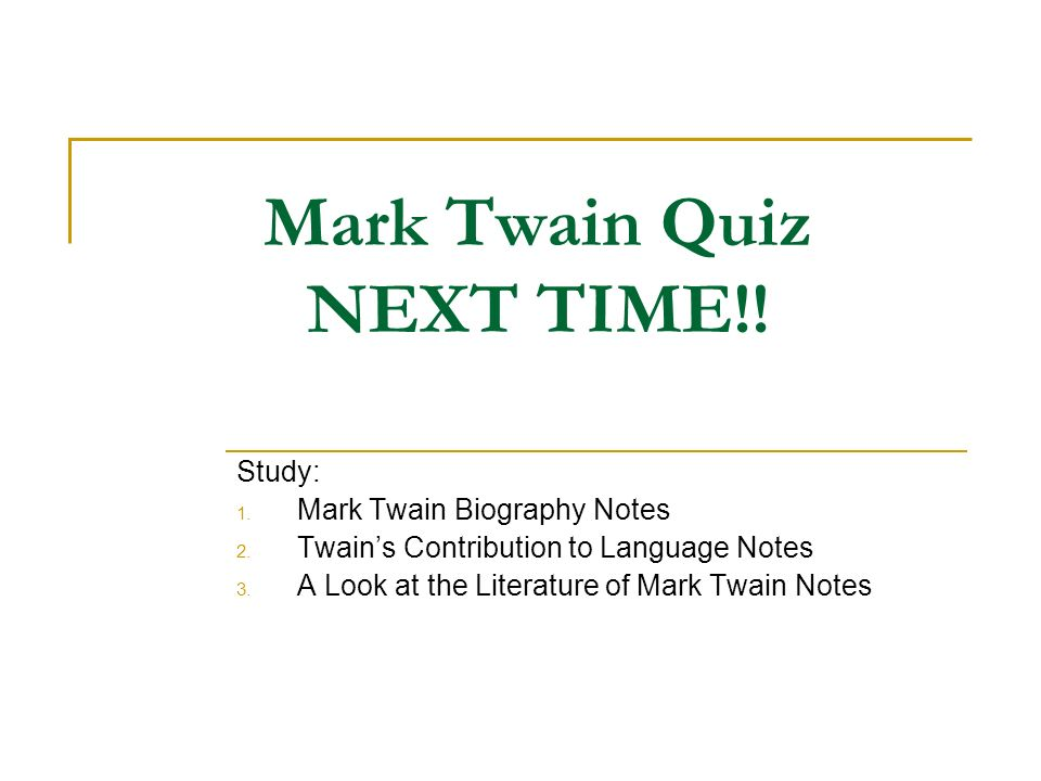 Mark Twain Quiz NEXT TIME!!