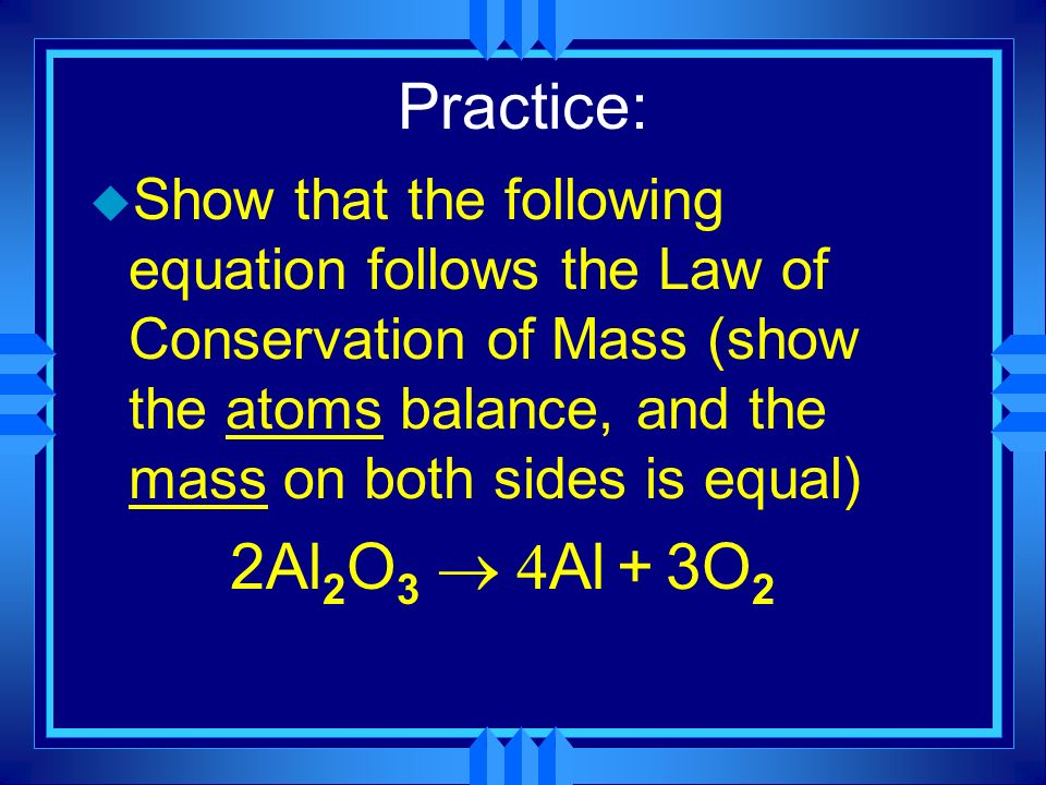 Practice: Show that the following equation follows the Law of Conservation of Mass (show the atoms balance, and the mass on both sides is equal)
