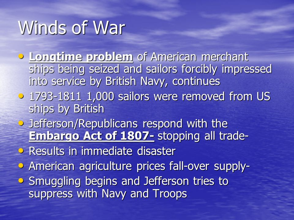 Winds of War Longtime problem of American merchant ships being seized and sailors forcibly impressed into service by British Navy, continues.