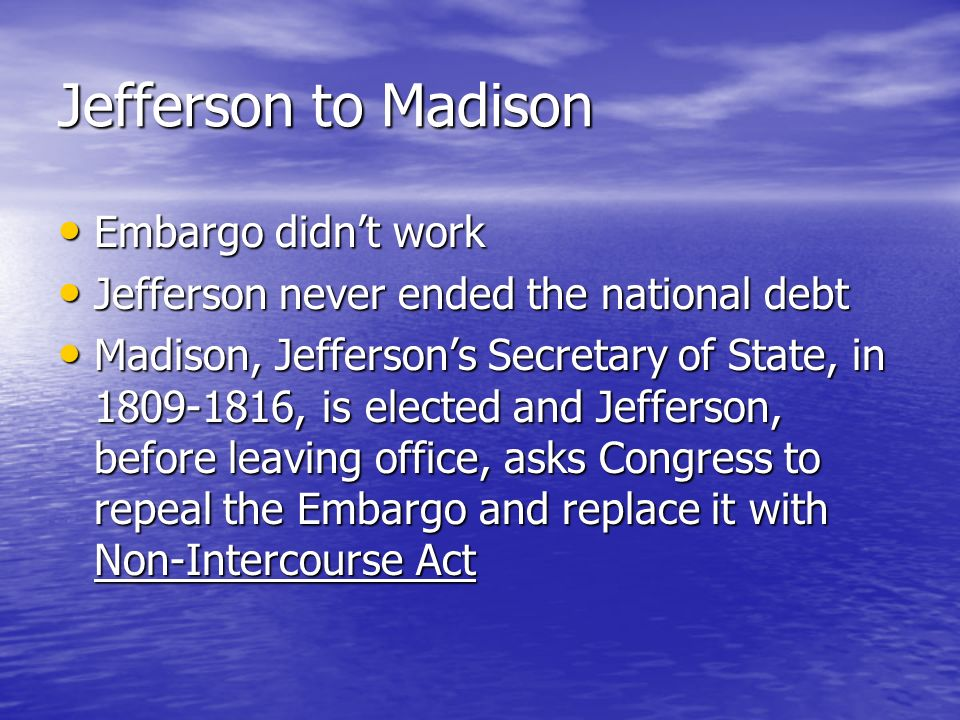 Jefferson to Madison Embargo didn't work