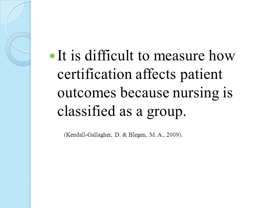 It is difficult to measure how certification affects patient outcomes because nursing is classified as a group.