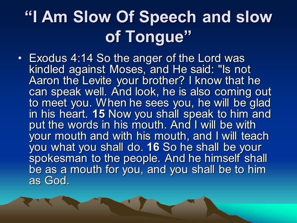 I Am Slow Of Speech and slow of Tongue