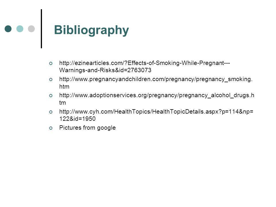 Bibliography http://ezinearticles.com/ Effects-of-Smoking-While-Pregnant---Warnings-and-Risks&id=2763073.
