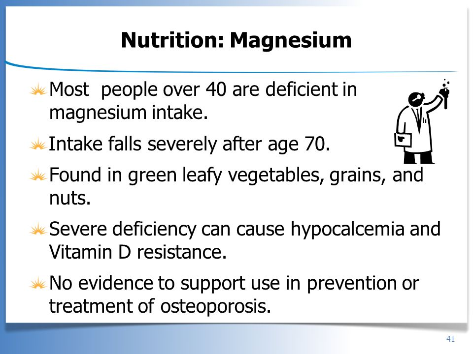Nutrition: Magnesium Most people over 40 are deficient in magnesium intake. Intake falls severely after age 70.