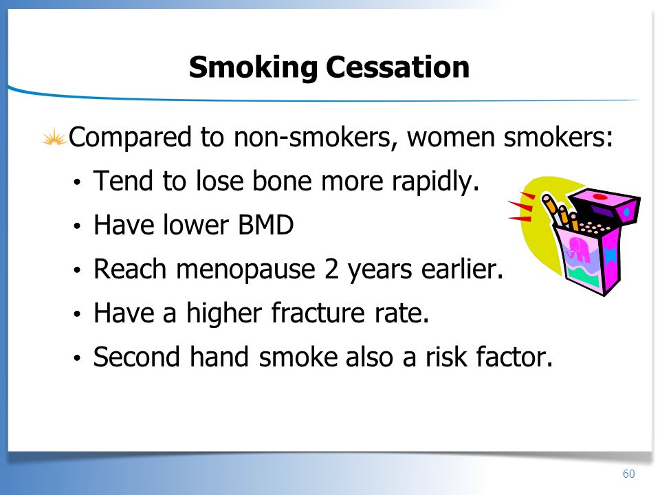 Smoking Cessation Compared to non-smokers, women smokers: