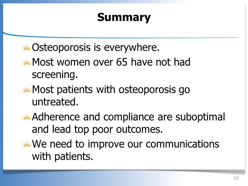 Summary Osteoporosis is everywhere.