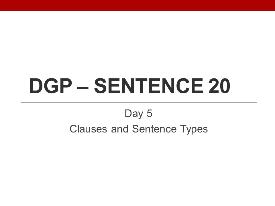 Day 5 Clauses and Sentence Types