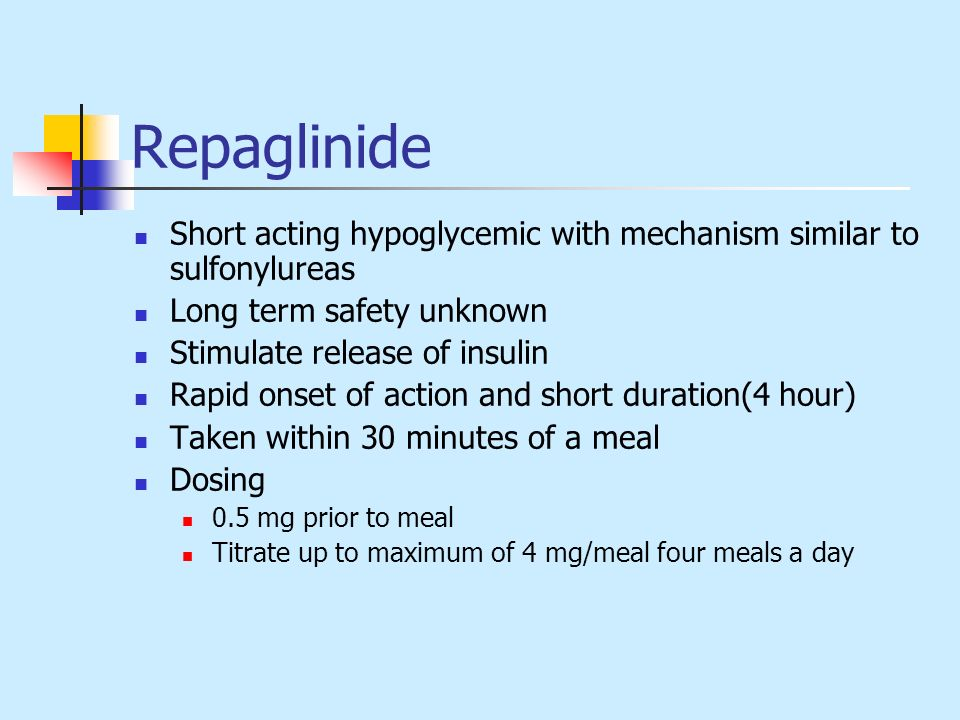 Repaglinide Short acting hypoglycemic with mechanism similar to sulfonylureas. Long term safety unknown.