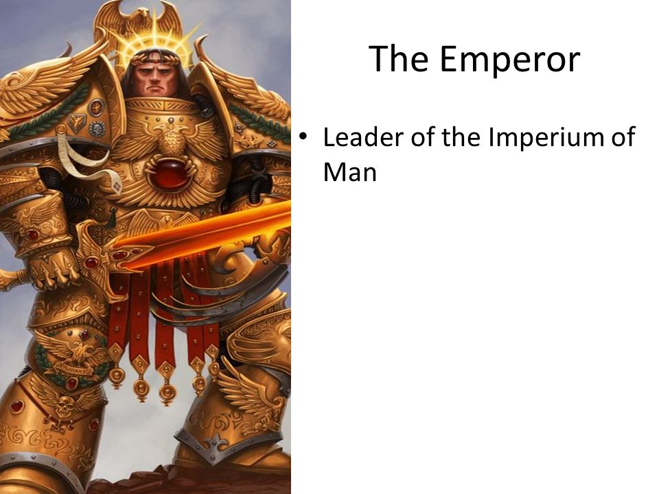 The Emperor Leader of the Imperium of Man