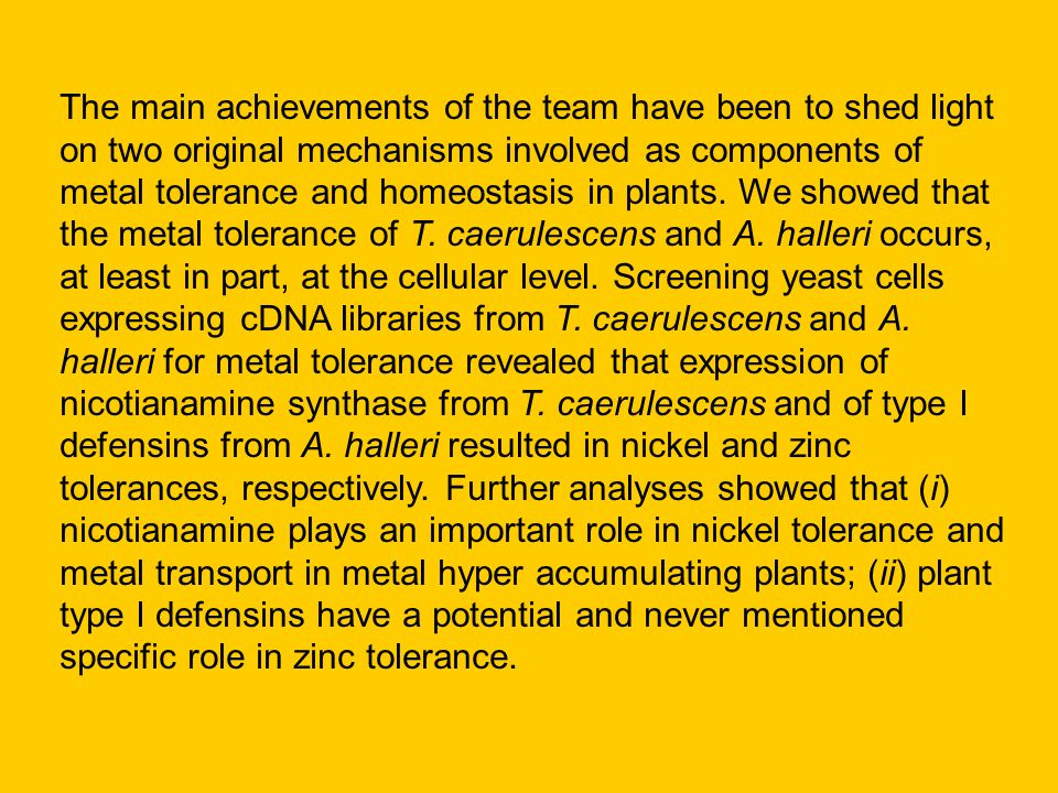 The main achievements of the team have been to shed light on two original mechanisms involved as components of metal tolerance and homeostasis in plants.