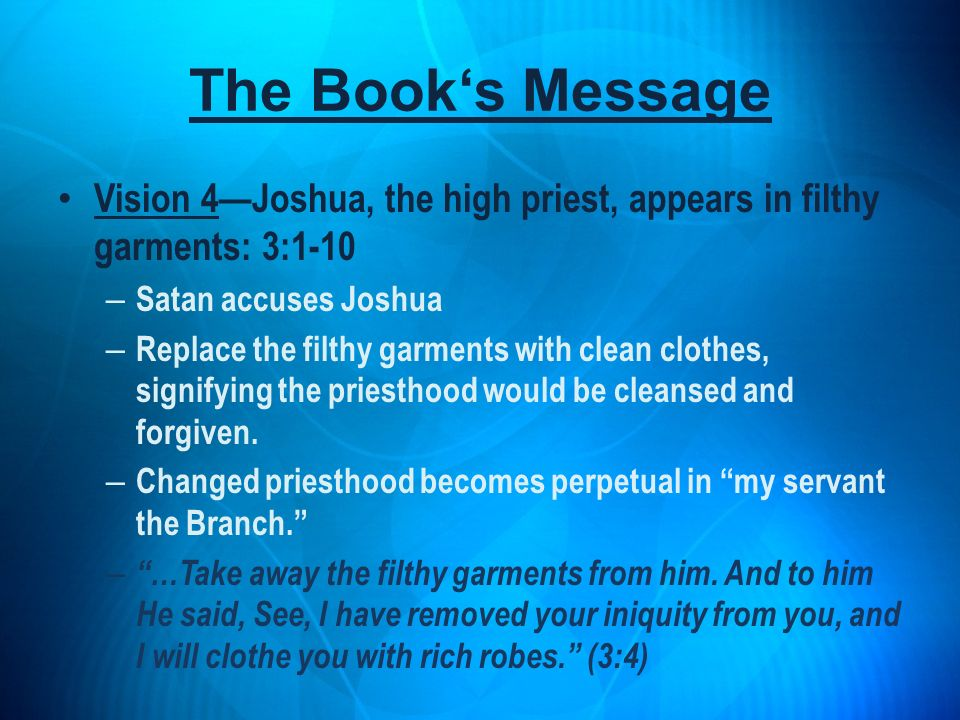 The Book's Message Vision 4—Joshua, the high priest, appears in filthy garments: 3:1-10. Satan accuses Joshua.