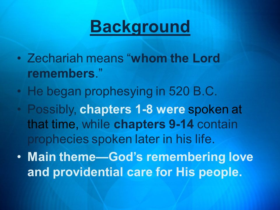 Background Zechariah means whom the Lord remembers.