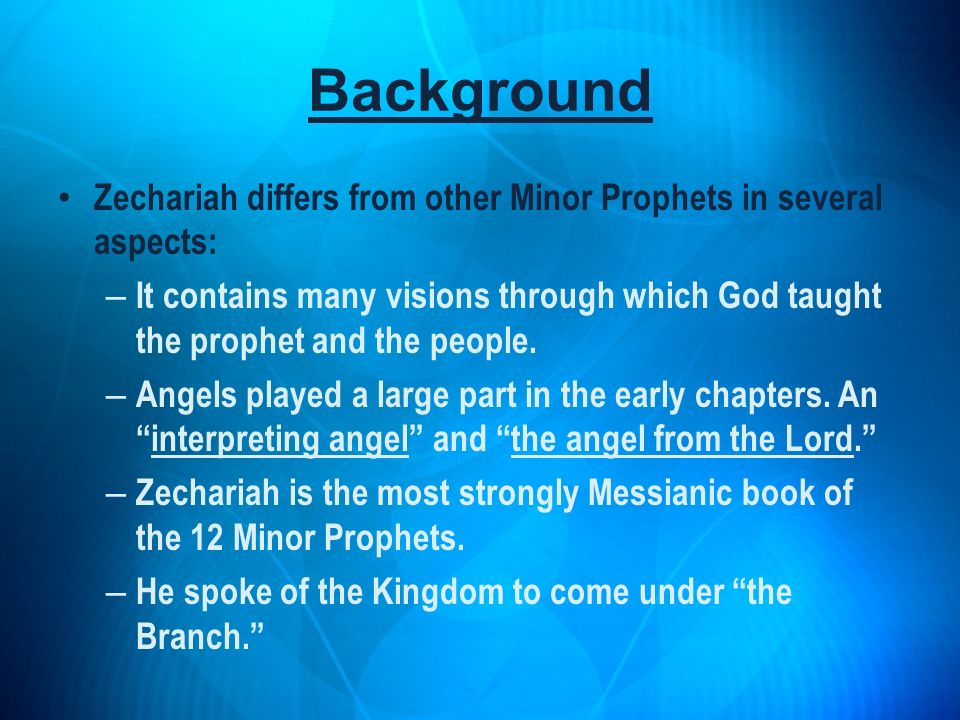 Background Zechariah differs from other Minor Prophets in several aspects: