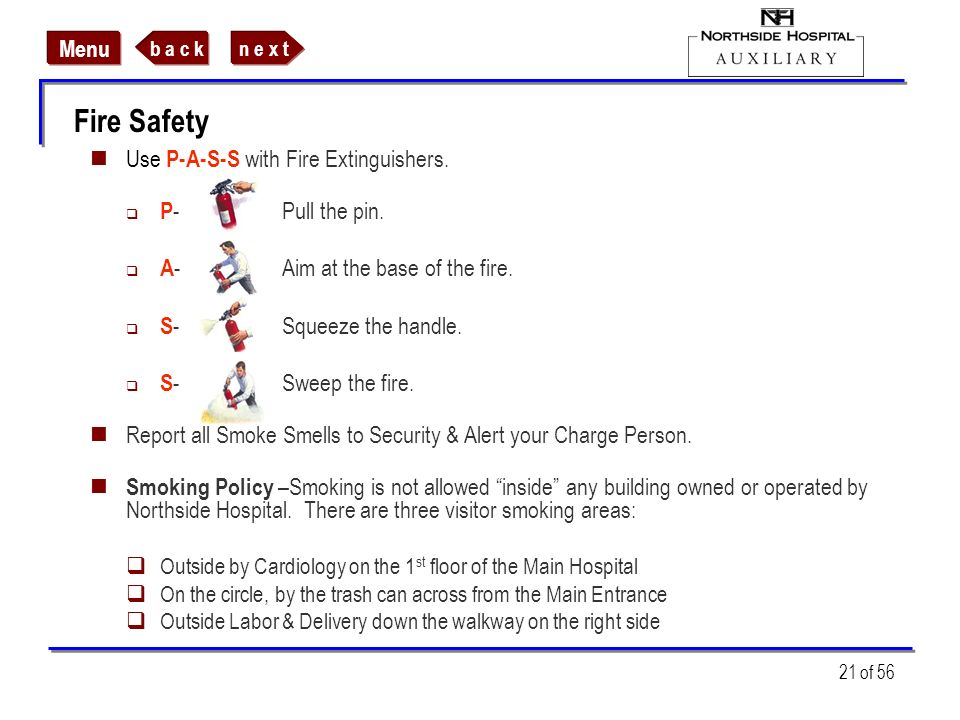 Fire Safety Use P-A-S-S with Fire Extinguishers. P- Pull the pin.