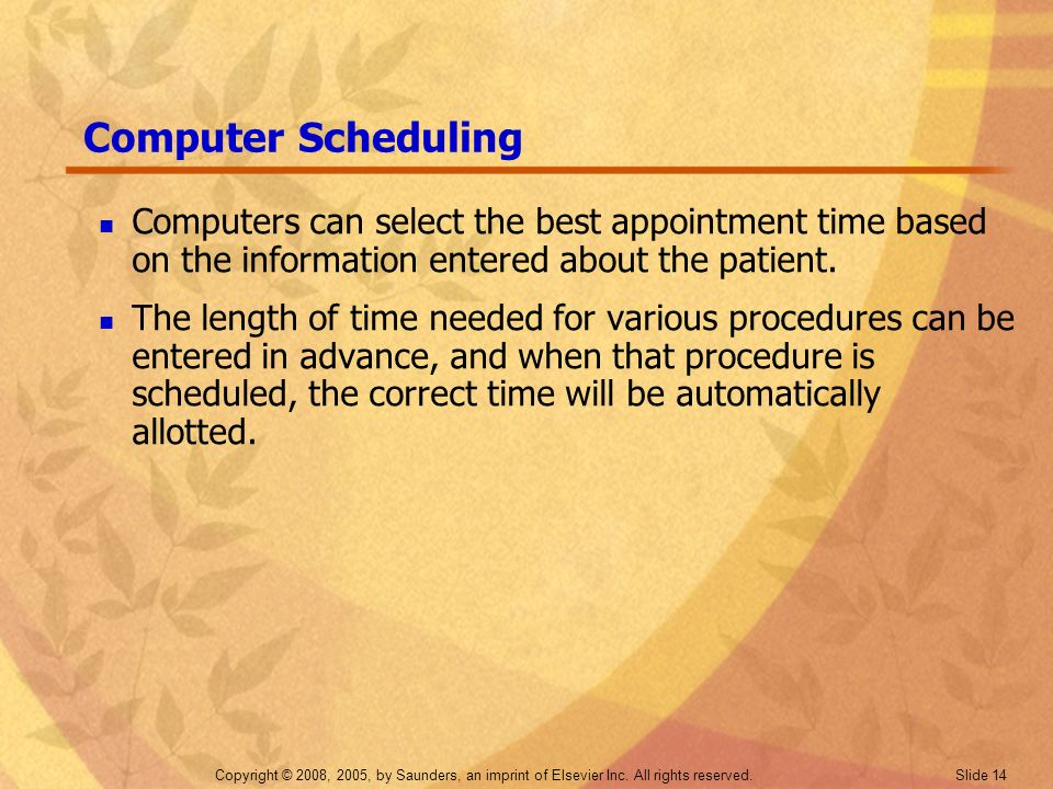 Computer Scheduling Computers can select the best appointment time based on the information entered about the patient.