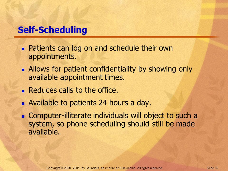 Self-Scheduling Patients can log on and schedule their own appointments.