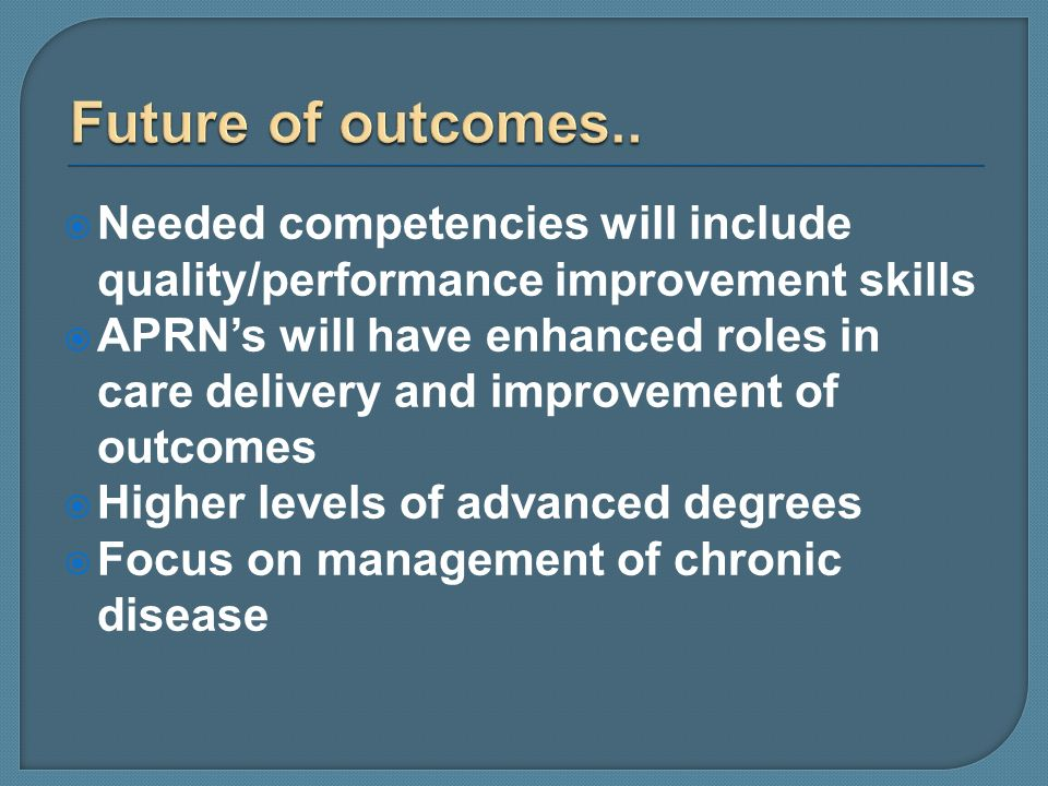 Future of outcomes.. Needed competencies will include quality/performance improvement skills.