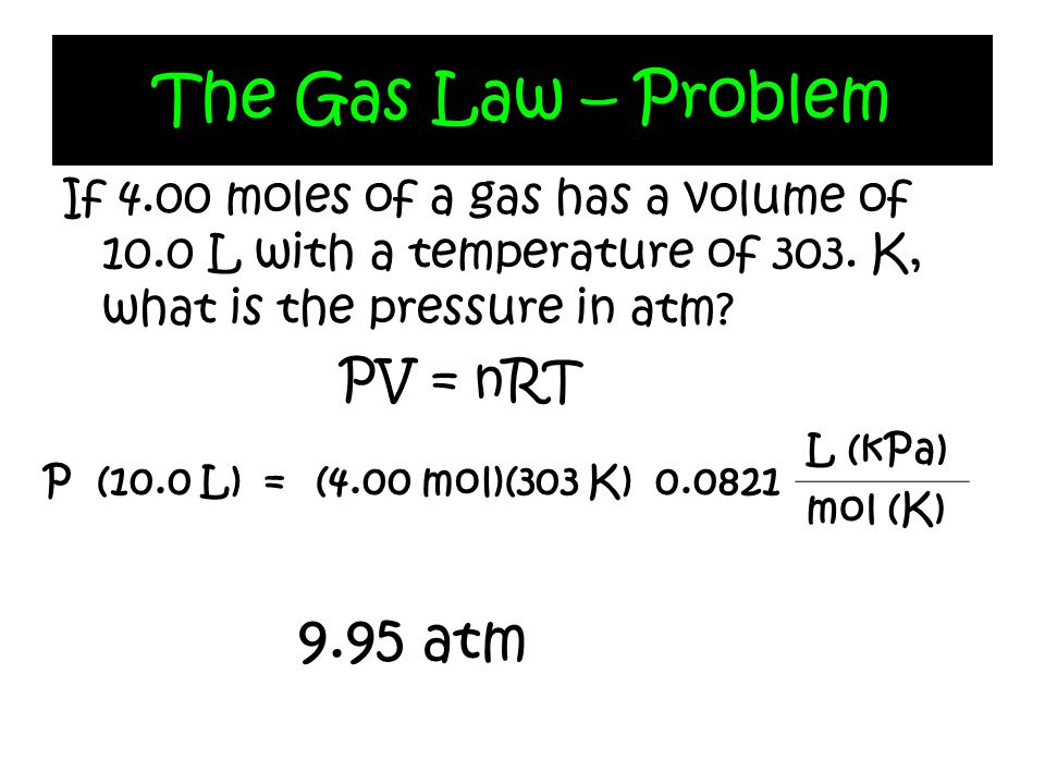 The Gas Law – Problem 9.95 atm PV = nRT