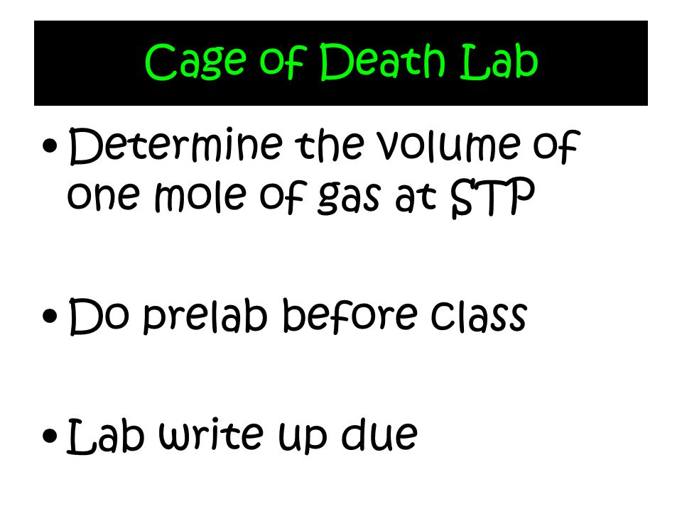 Cage of Death Lab Determine the volume of one mole of gas at STP.