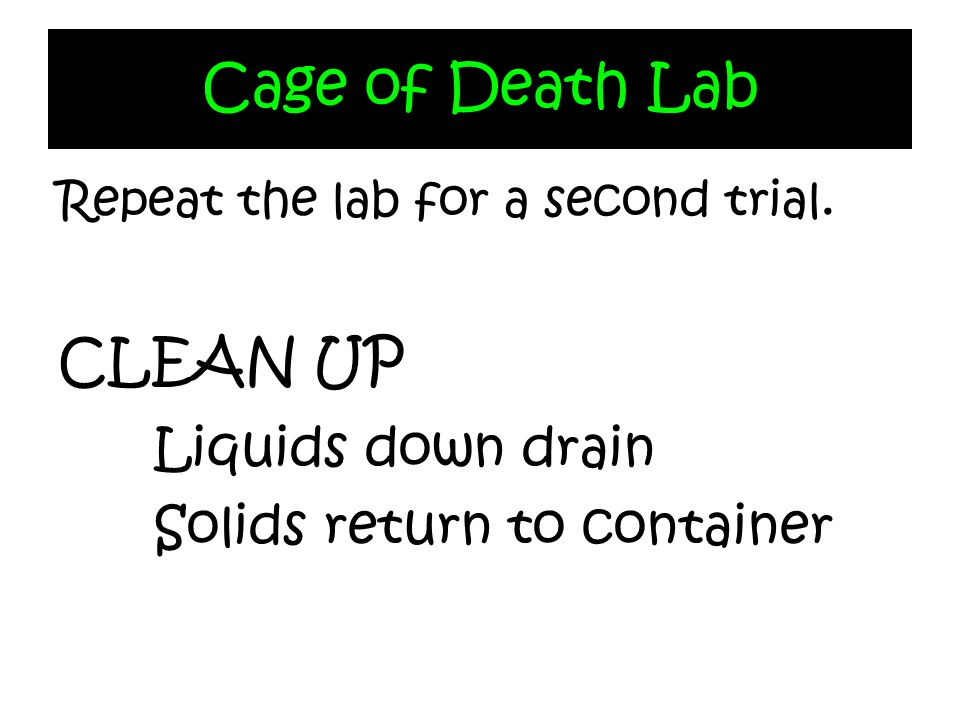 Cage of Death Lab CLEAN UP Liquids down drain
