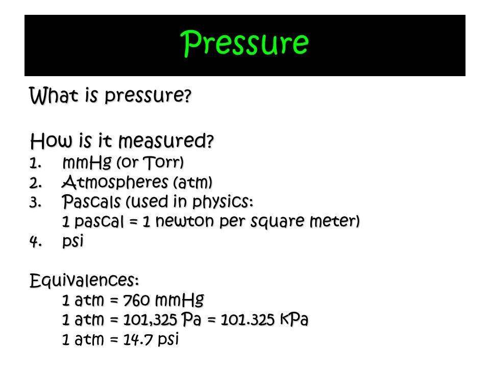 Pressure What is pressure How is it measured mmHg (or Torr)