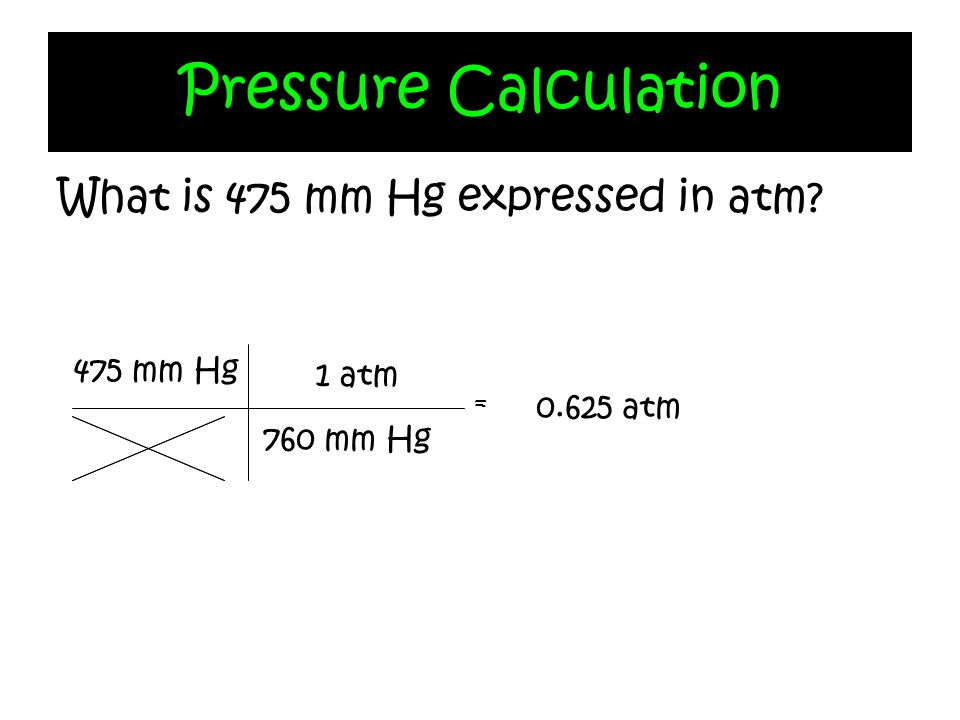 Pressure Calculation What is 475 mm Hg expressed in atm 475 mm Hg
