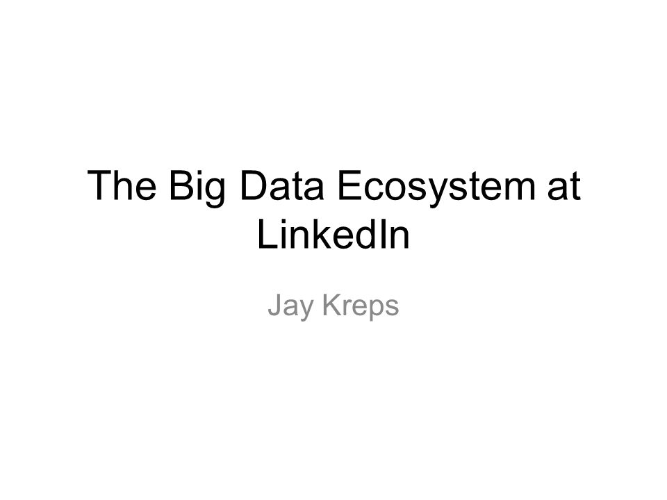 The Big Data Ecosystem at LinkedIn