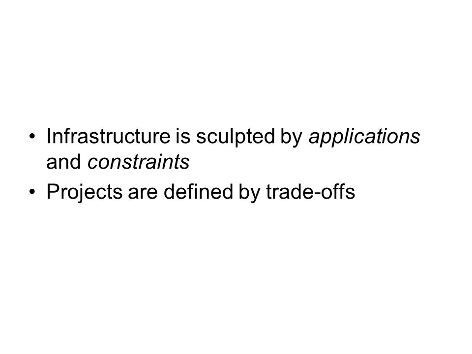Infrastructure is sculpted by applications and constraints
