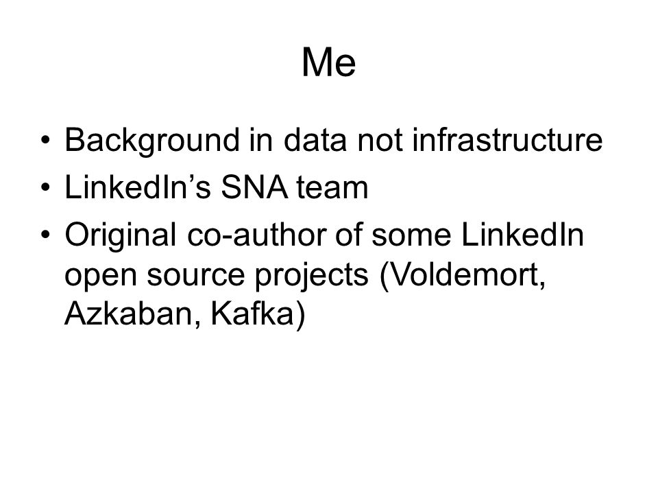 Me Background in data not infrastructure LinkedIn's SNA team
