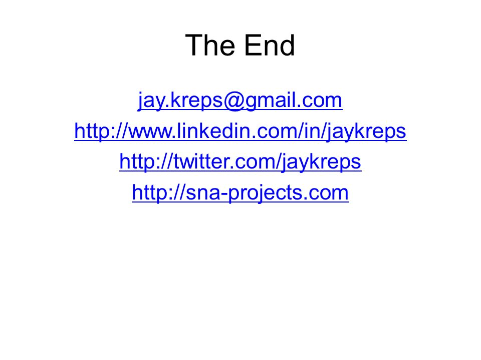 The End jay.kreps@gmail.com http://www.linkedin.com/in/jaykreps http://twitter.com/jaykreps http://sna-projects.com