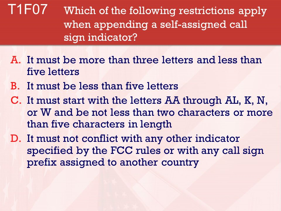 T1F07. Which of the following restrictions apply