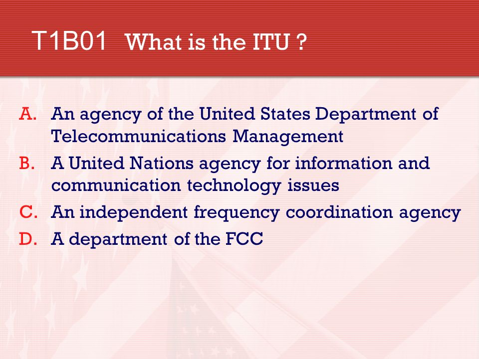 T1B01 What is the ITU An agency of the United States Department of Telecommunications Management.