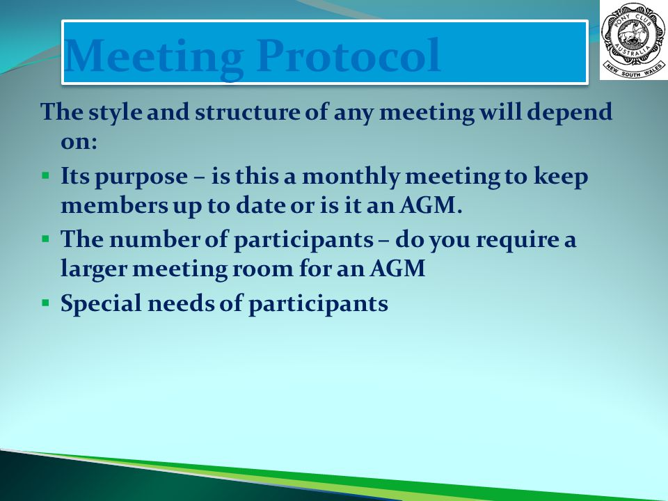Meeting Protocol The style and structure of any meeting will depend on: