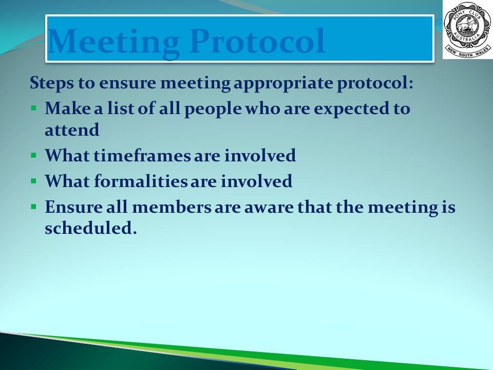 Meeting Protocol Steps to ensure meeting appropriate protocol: