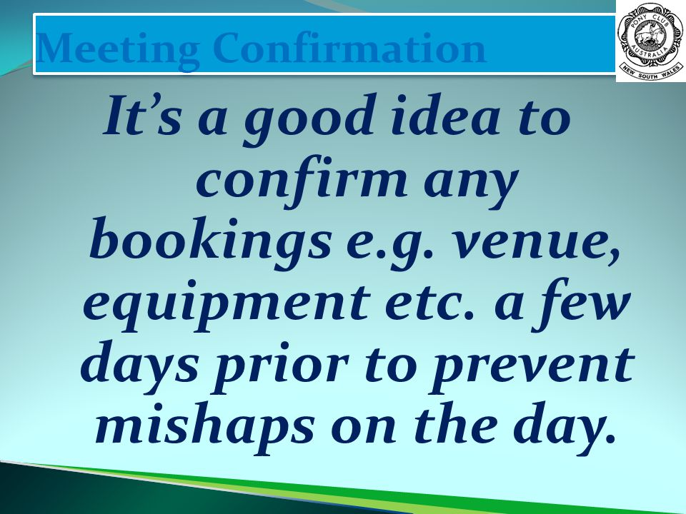 Meeting Confirmation It's a good idea to confirm any bookings e.g.