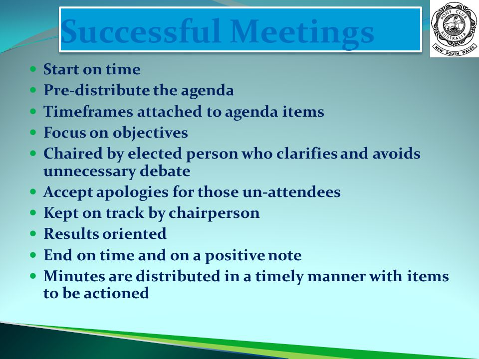 Successful Meetings Start on time Pre-distribute the agenda