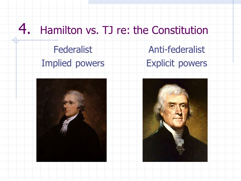4. Hamilton vs. TJ re: the Constitution