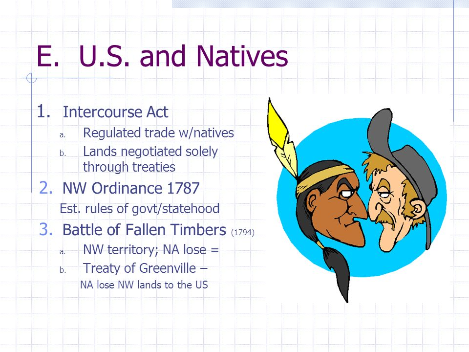 E. U.S. and Natives 1. Intercourse Act NW Ordinance 1787